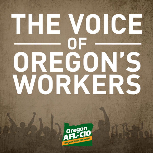 The Voice of Oregon's Workers  Podcast Artwork Image