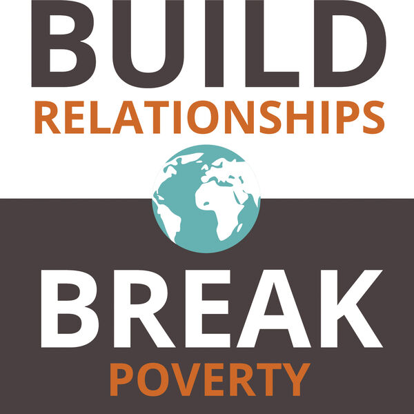 Build Relationships. Break Poverty. Podcast Artwork Image