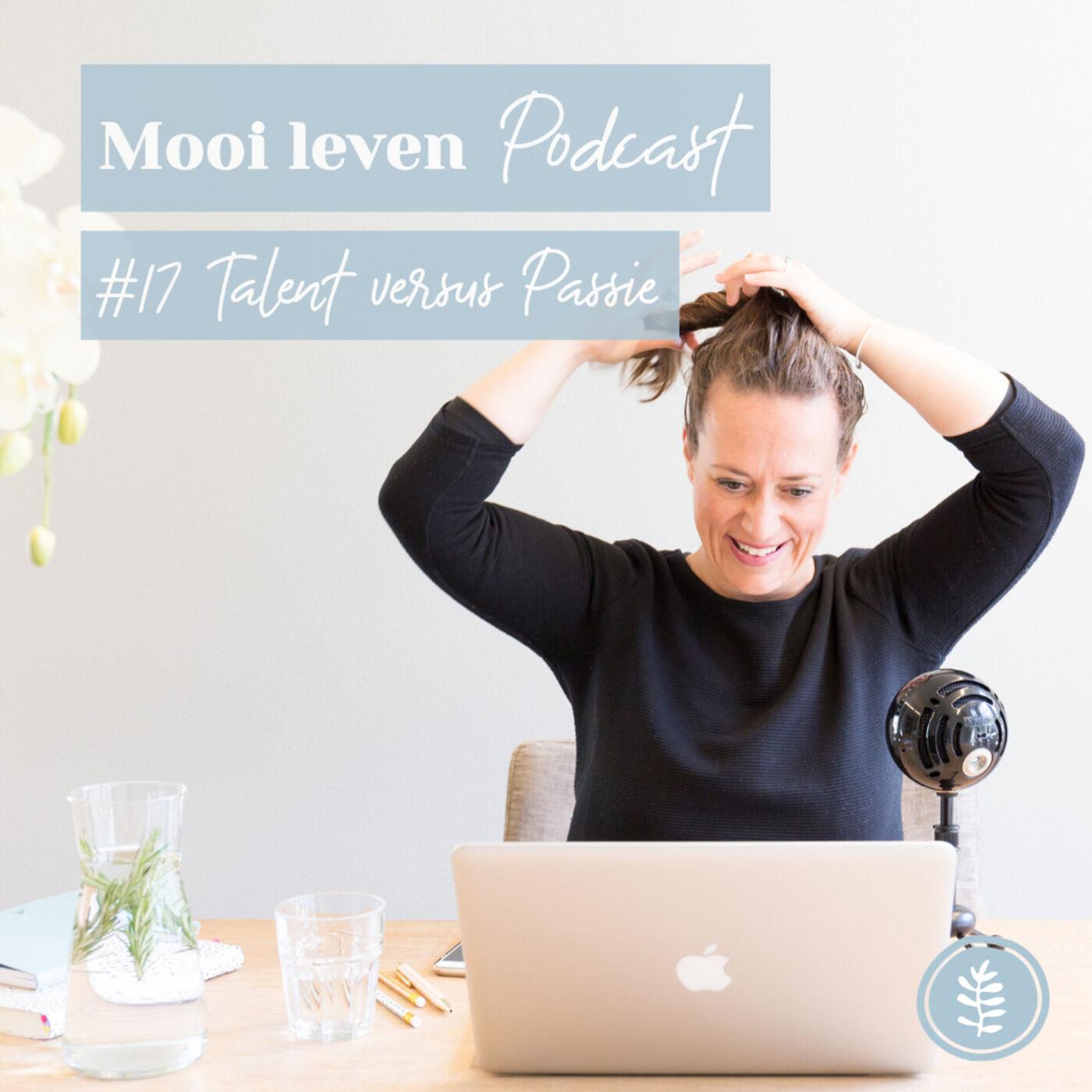 Mooi Leven Podcast #17 | Talent versus Passie