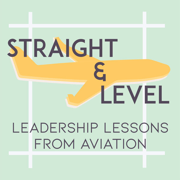 Straight & Level: Leadership Lessons from Aviation Podcast Artwork Image