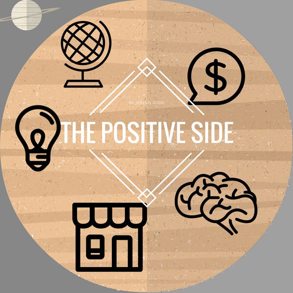 The Positive Side Podcast | Motivation | Positive | Inspiration | Success with Entrepreneur Jeremy Todd | Podcast Artwork Image