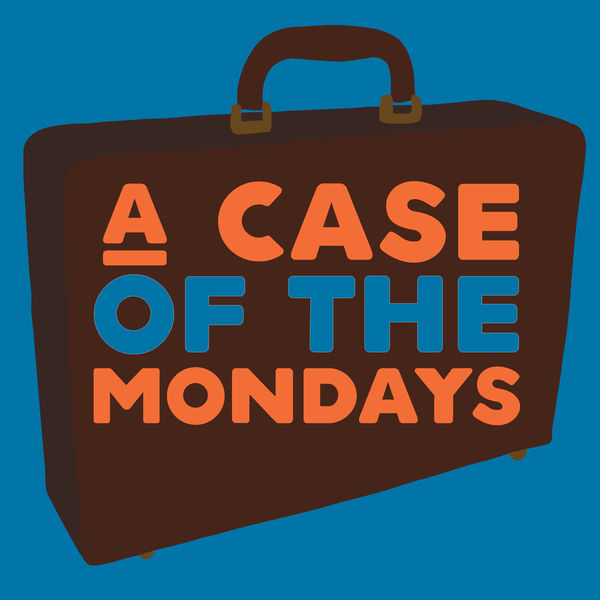 A Case of the Mondays Podcast Artwork Image