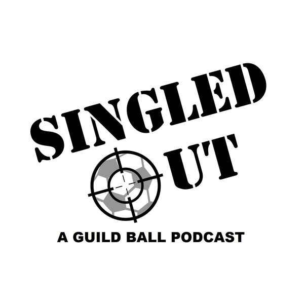 Singled Out Radio - A Guild Ball Podcast Podcast Artwork Image