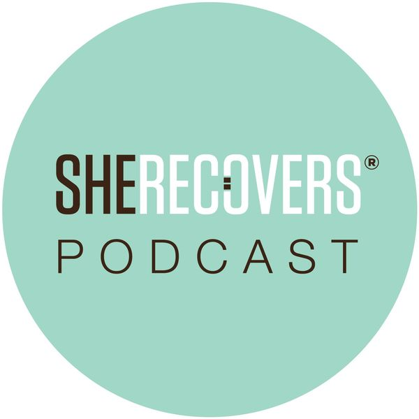 SHE RECOVERS Podcast Podcast Artwork Image