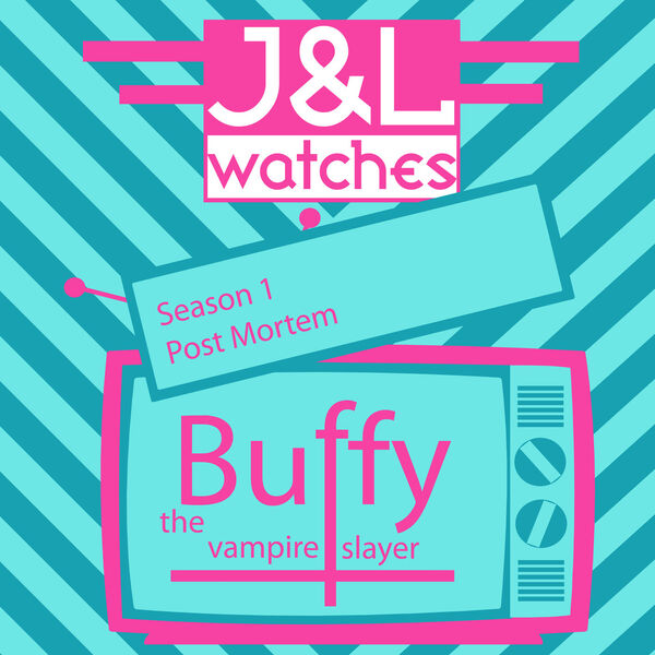 J and L Watches - Buffy - S1 Post Mortem