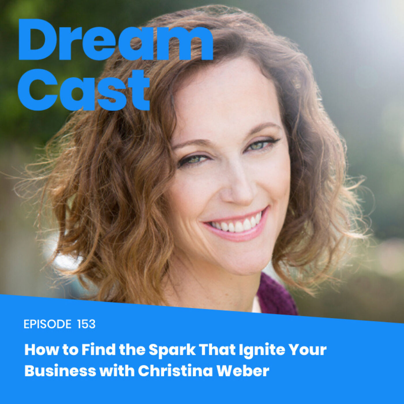 Episode 153 - How to Find the Spark That Ignites Your Business with Christina Weber