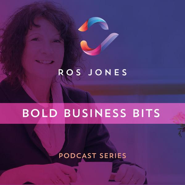Ros Jones' Bold Business Bits Podcast Artwork Image