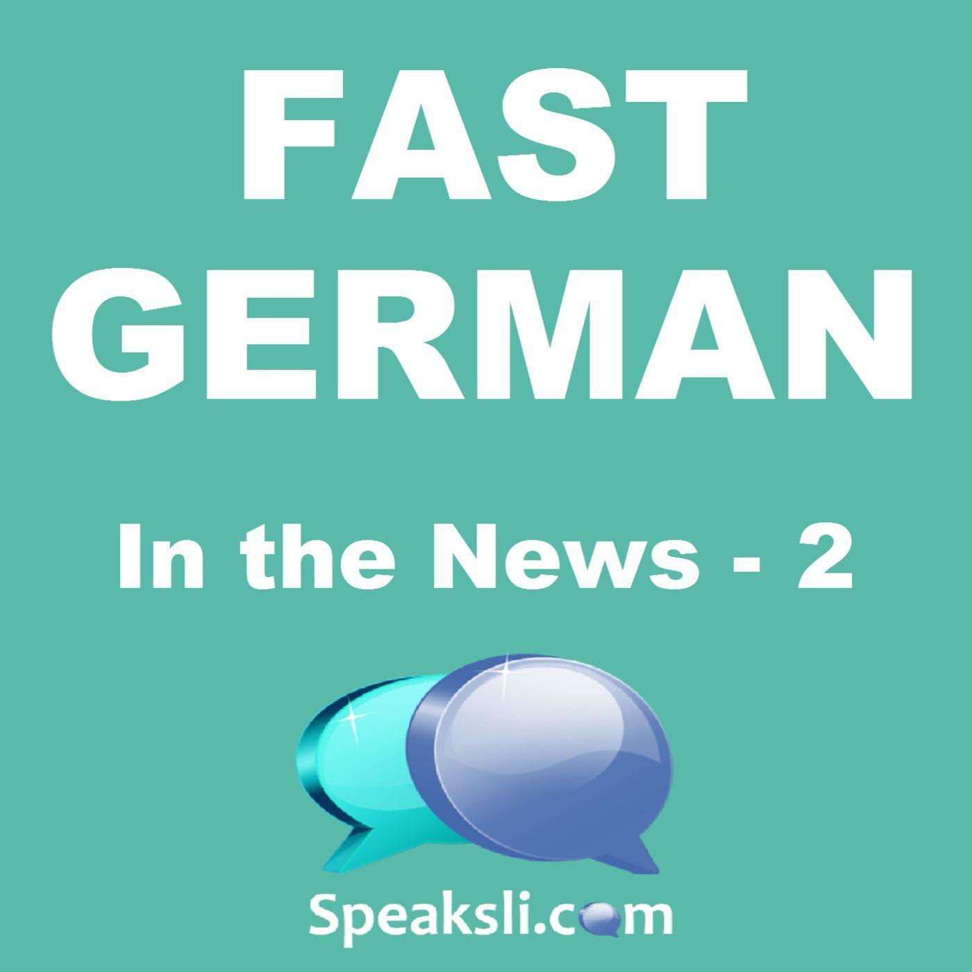Ep. 37: German in the News - 2 | Fast German | Speaksli