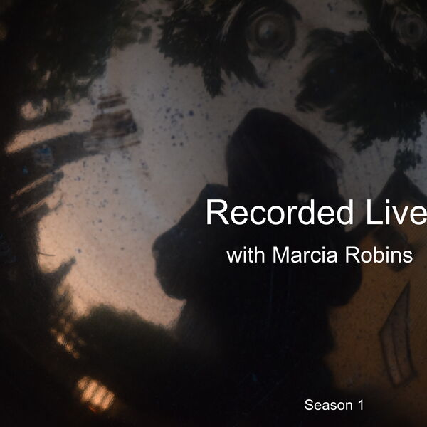 Recorded Live with Marcia Robins Podcast Artwork Image