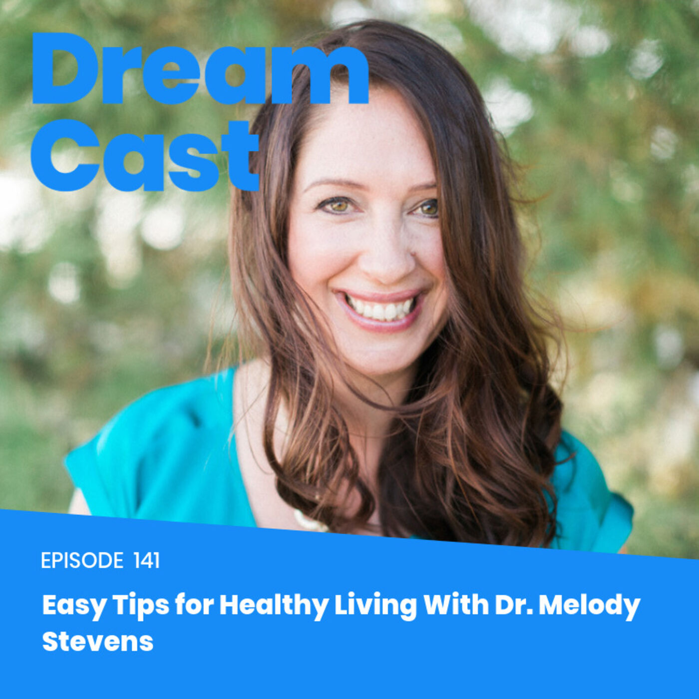 Episode 141 - Easy Tips for Healthy Living with Dr. Melody Stevens