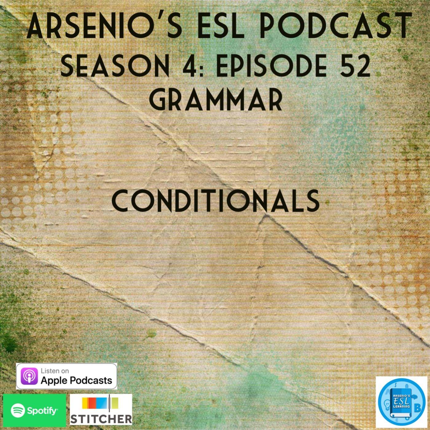 Arsenio's ESL Podcast: Season 4 - Episode 52 - Grammar - Conditionals