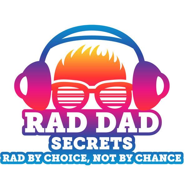 Rad Dad Secrets Podcast Podcast Artwork Image