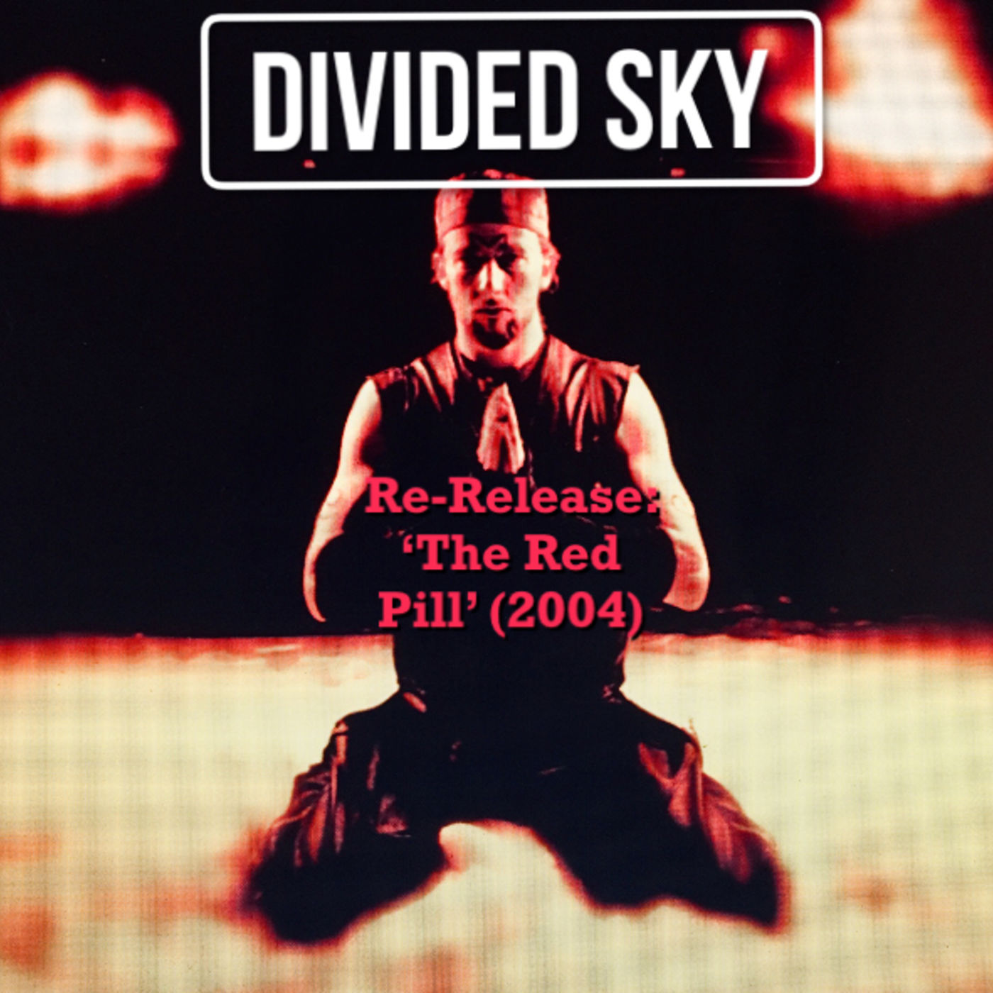 Divided Sky RE-RELEASE: 'The Red Pill' (2004)