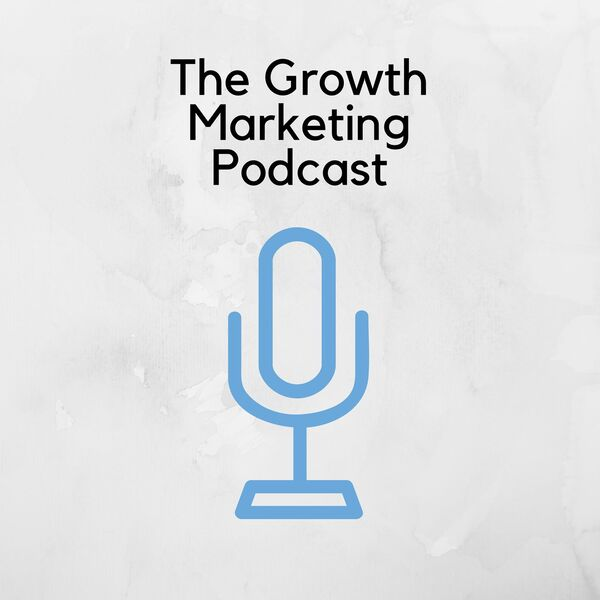 The Growth Marketing Podcast Podcast Artwork Image