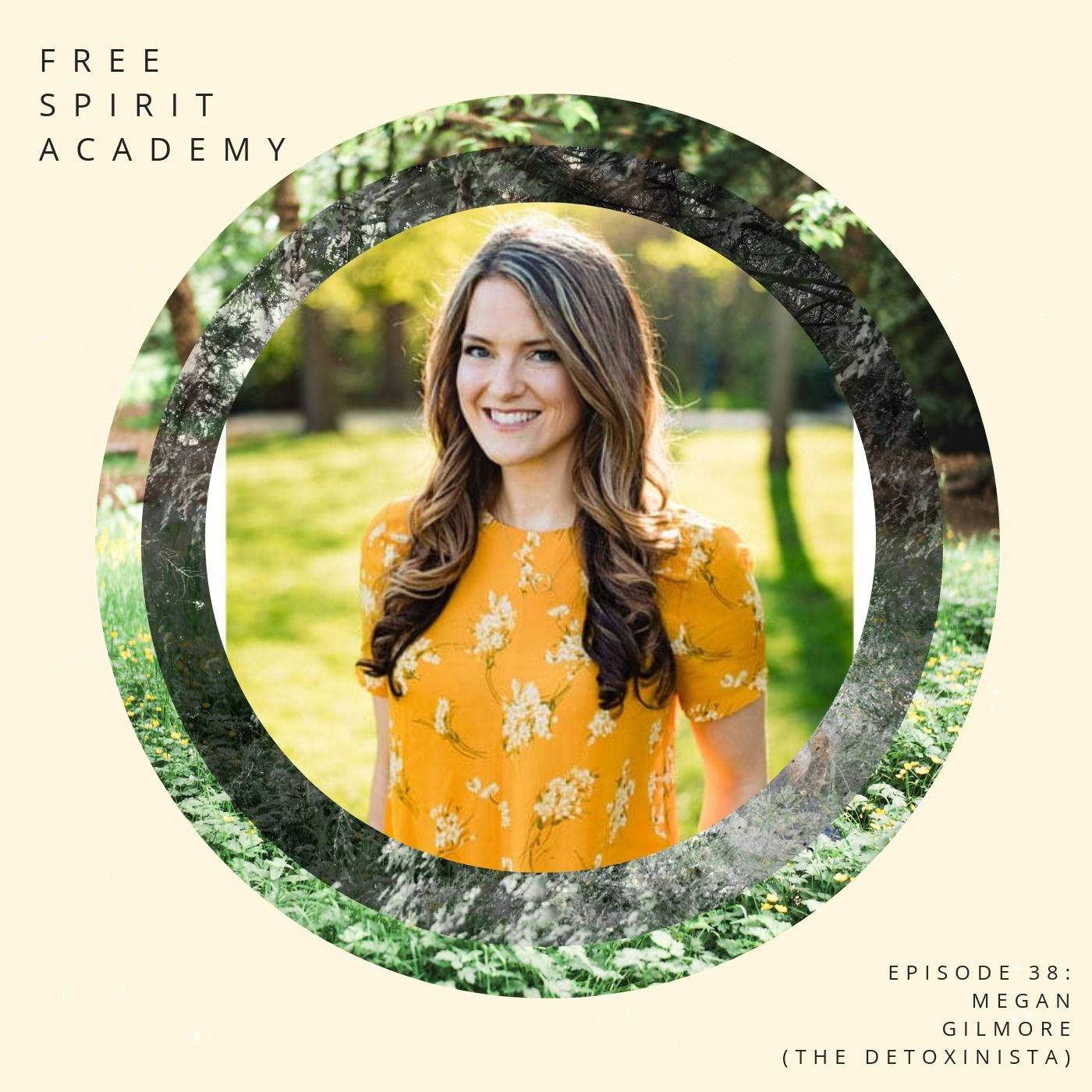 38 | Megan Gilmore - The Detoxinista | Holistic Wellness After Healing an Eating Disorder