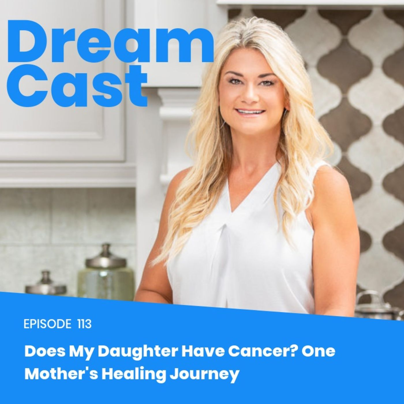Episode 113 - Does My Daughter Have Cancer?  One Mother's Healing Journey