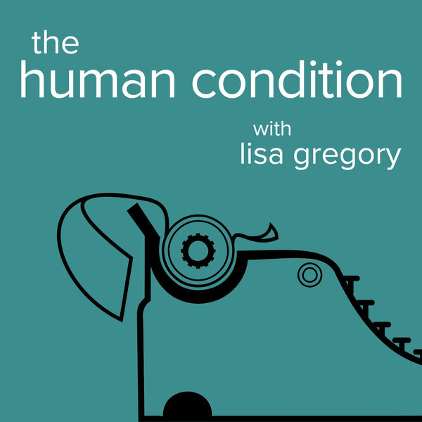 The Human Condition with Lisa Gregory Podcast Artwork Image