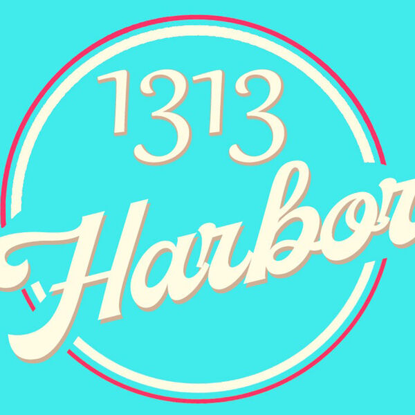 1313 Harbor the Podcast Podcast Artwork Image