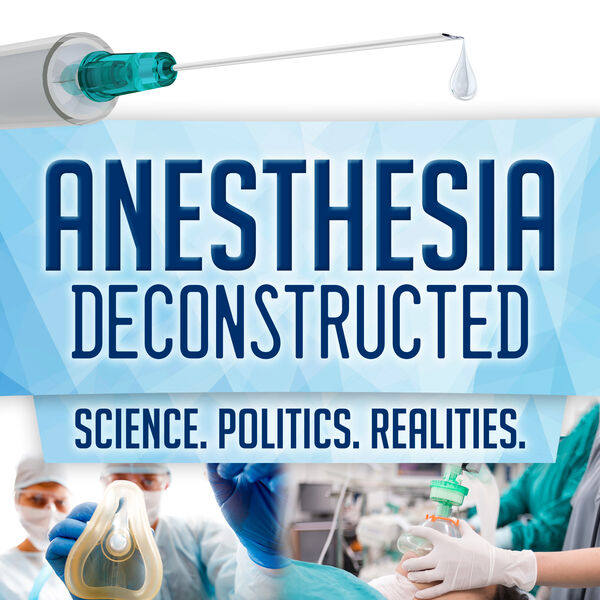 Anesthesia Deconstructed: Science. Politics. Realities. Podcast Artwork Image