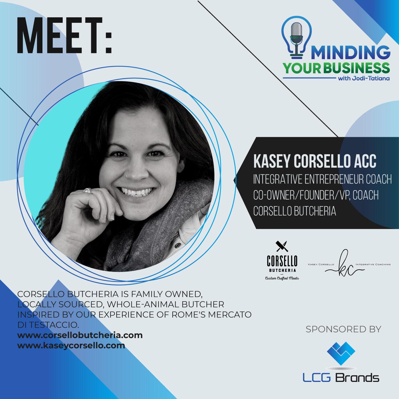 Episode 107: Meet Corsello Butcheria & Integrative Entrepreneur Coach, co-owner, founder, Kasey Corsello (MA-USA)