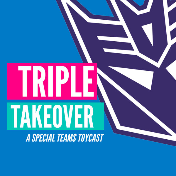 Triple Takeover Toycast Podcast Artwork Image