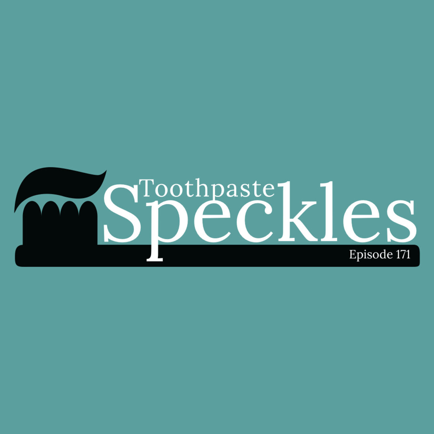 Episode 171: Toothpaste Speckles (for real this time)