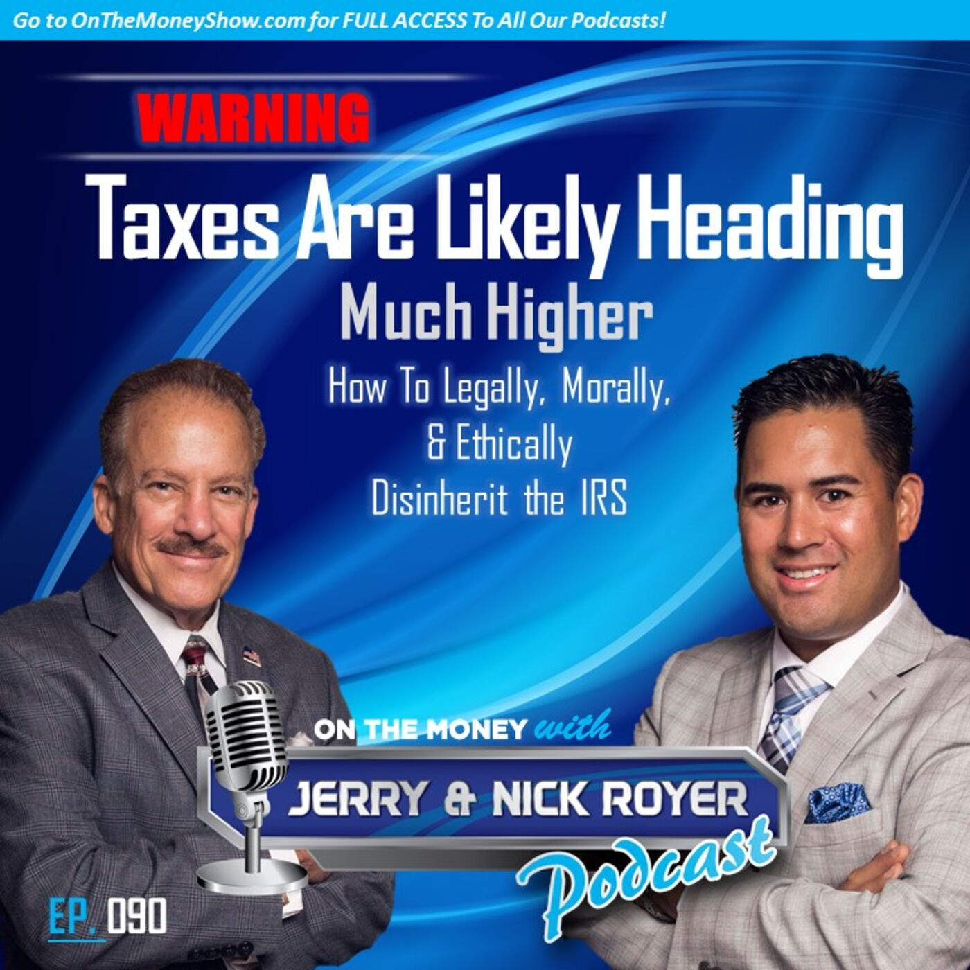 Episode #90 WARNING Taxes Are Likely Heading Higher
