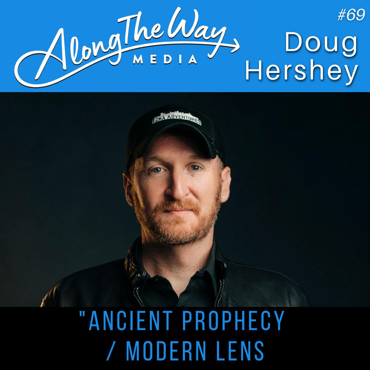 """Ancient Prophecy Through a Modern Lens"" - Doug Hershey AlongTheWay 69"