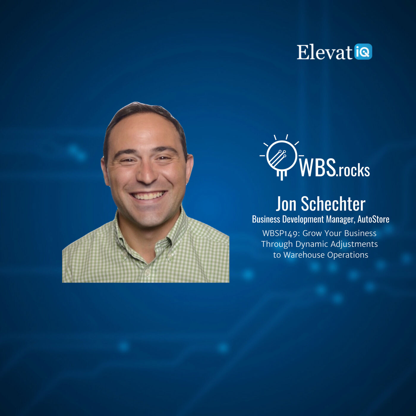 WBSP149: Grow Your Business Through Dynamic Adjustments to Warehouse Operations w/ Jon Schechter