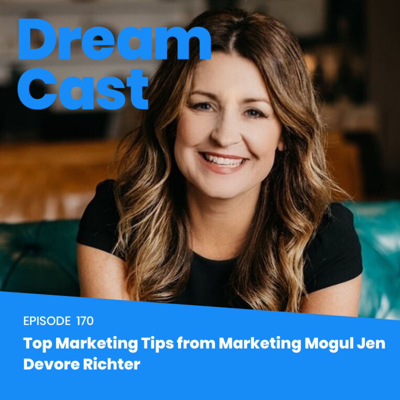 Episode 170 - Top Marketing Tips from Marketing Mogul Jen Devore Richter