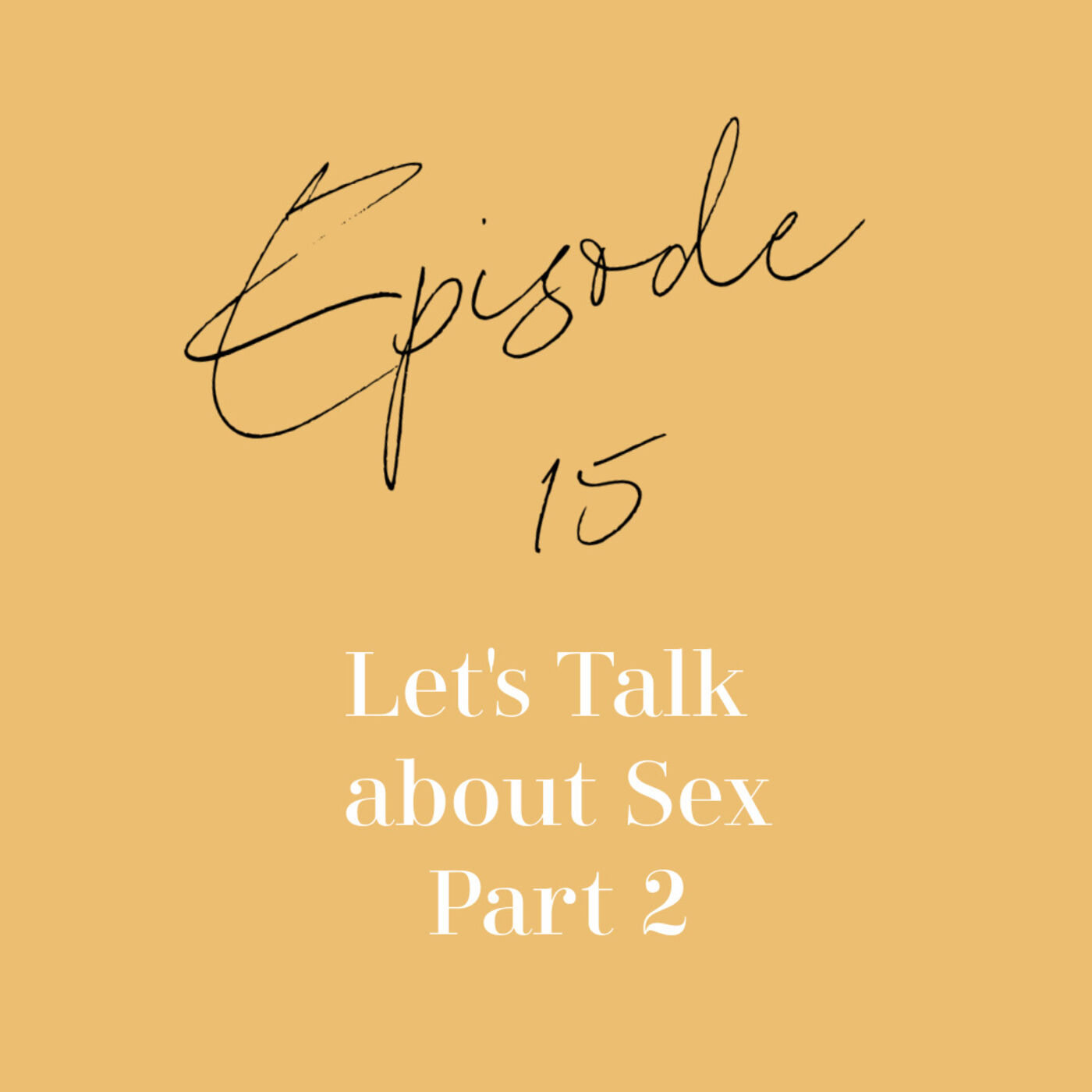 Episode 15: Let's Talk about Sex Part 2