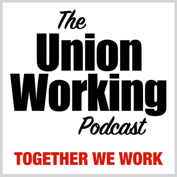 UnionWorking Podcast Podcast Artwork Image