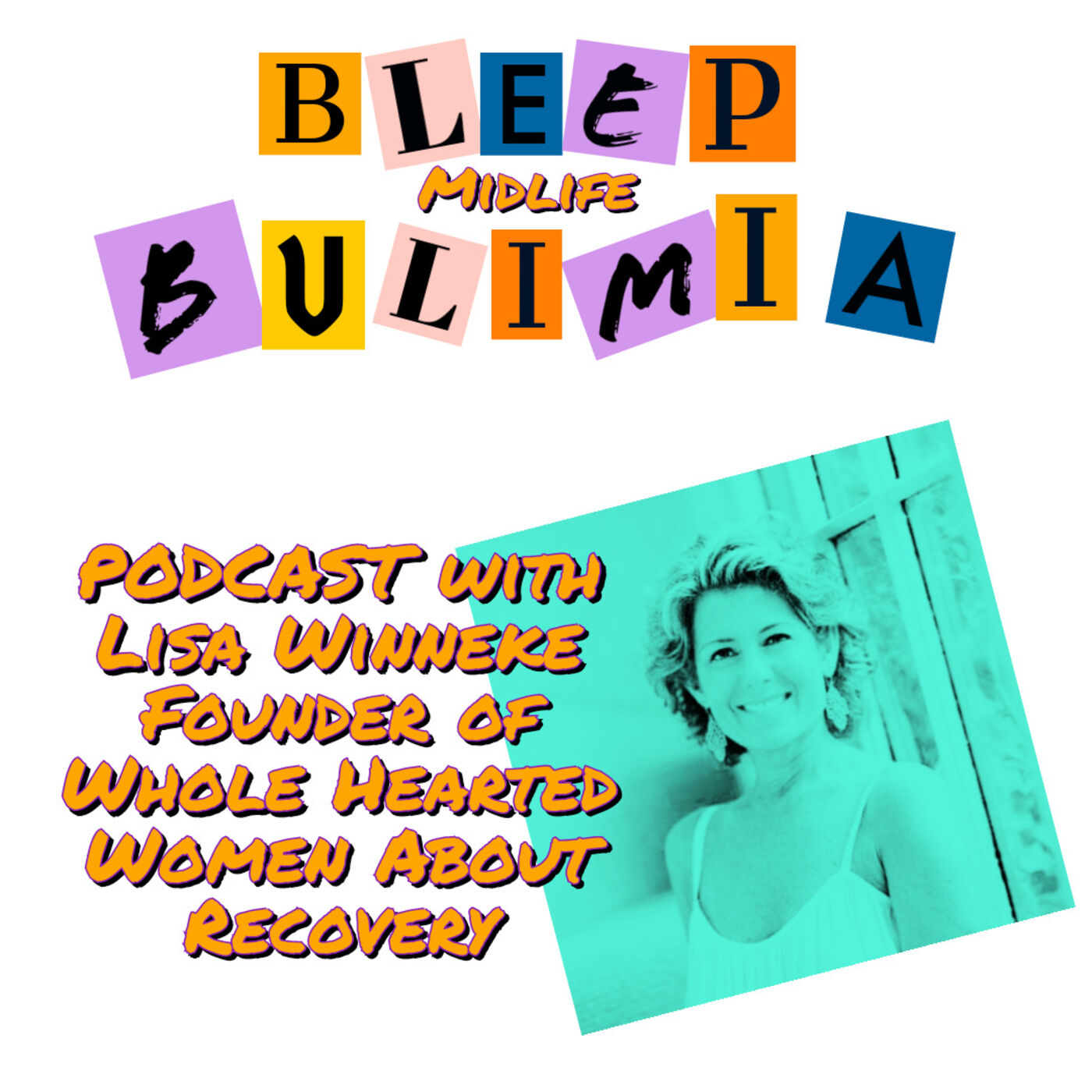 Bleep Bulimia Episode 41 with Lisa Winneke Founder of the Whole Hearted Woman and Podcast Host Sharing Her Experience With Bulimia and Recovery