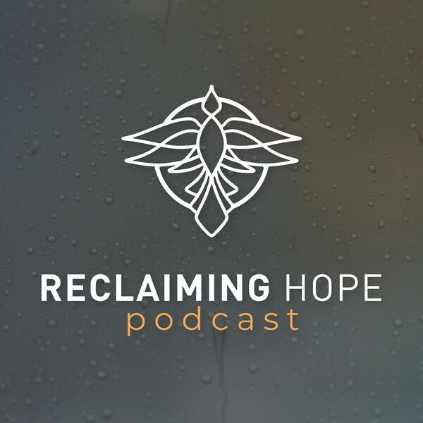Reclaiming Hope Podcast Artwork Image