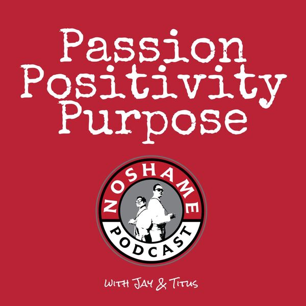 No Shame Podcast: Passion | Positivity | Purpose Podcast Artwork Image