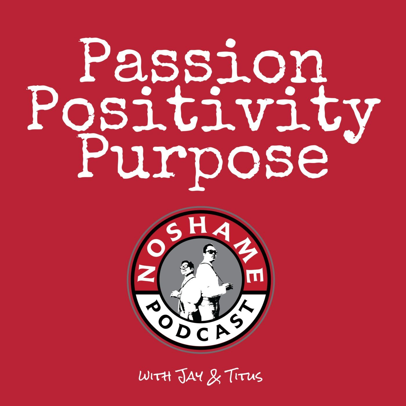 No Shame Podcast: Passion | Positivity | Purpose