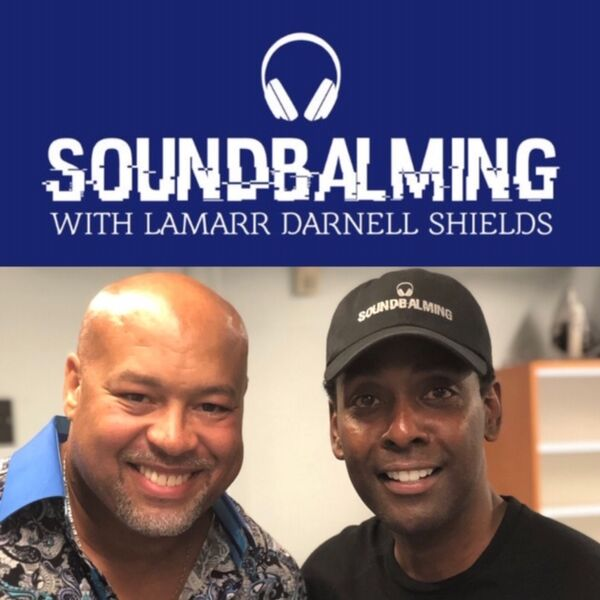 SoundBalming with LaMarr Darnell Shields Podcast Artwork Image
