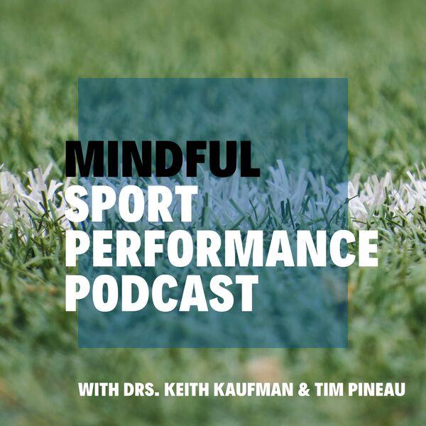 Mindful Sport Performance Podcast Podcast Artwork Image