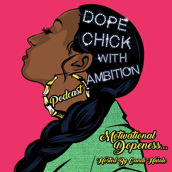 Dope Chick With Ambition! Podcast Podcast Artwork Image