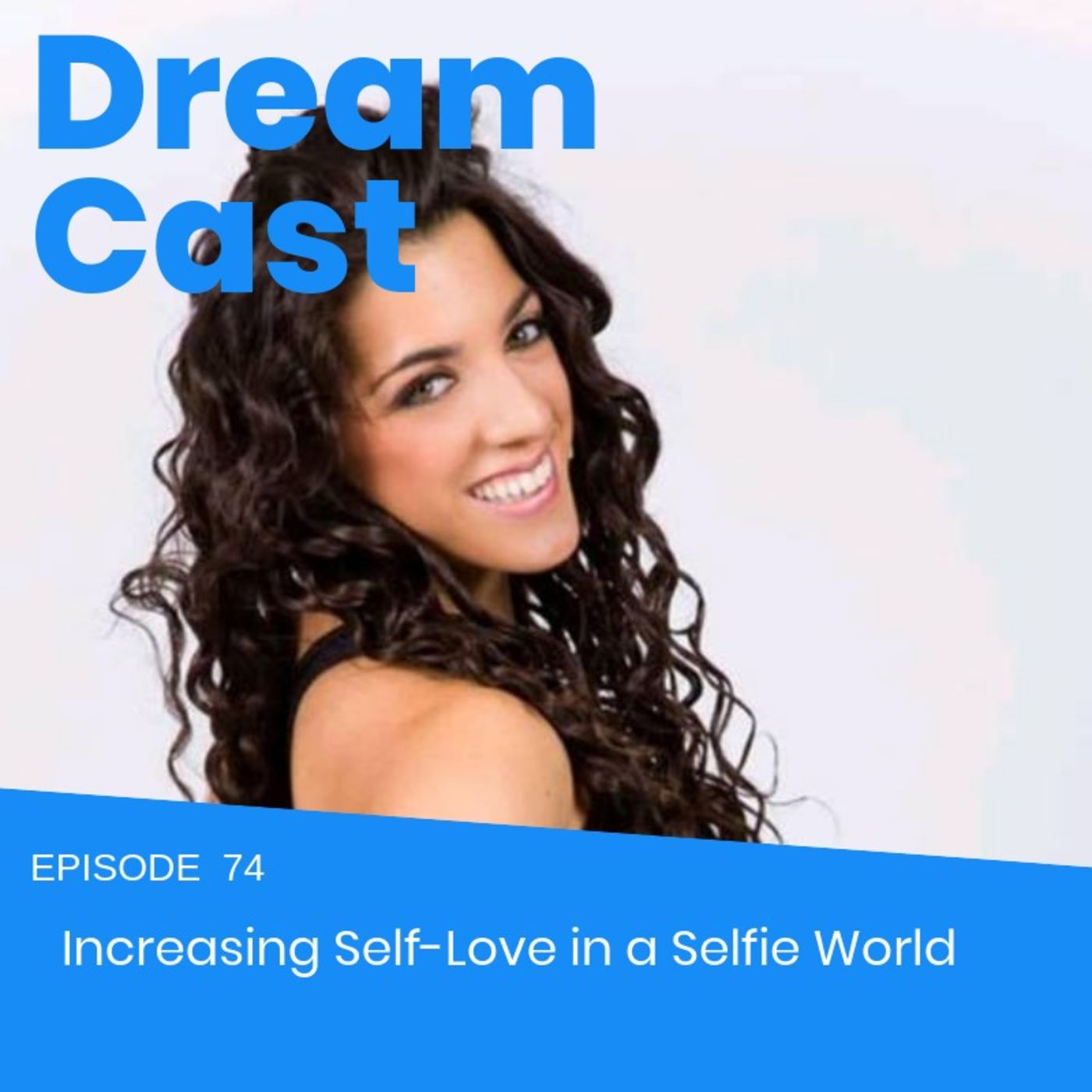 Episode 74 -  Increasing Self-Love in a Selfie World