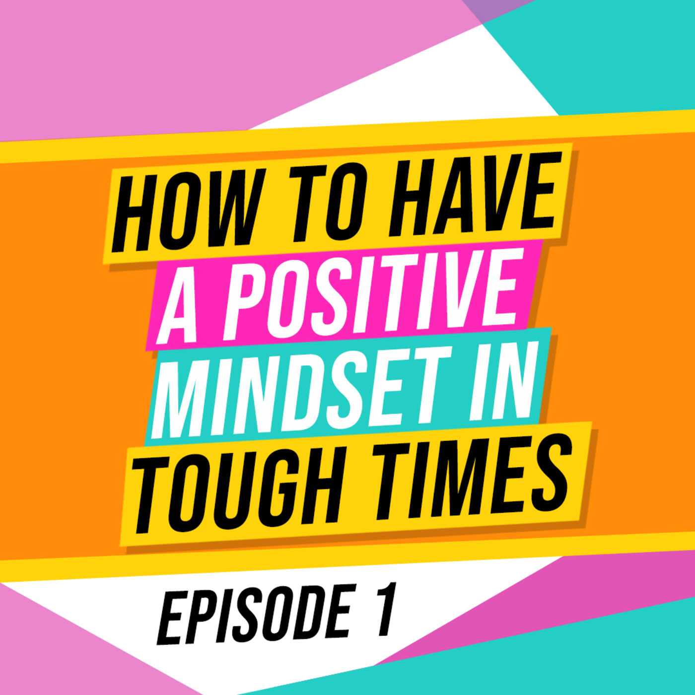 How to have a Positive Mindset in Tough Times?