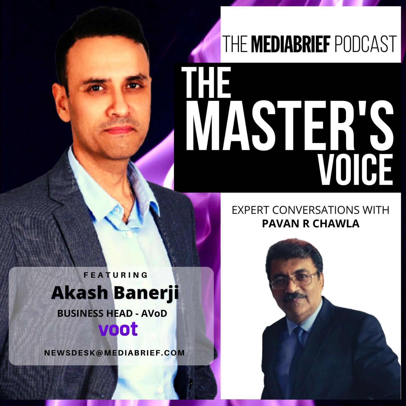 PODCAST: Akash Banerji, Business Head AVOD - VOOT on The Master's Voice