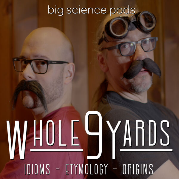 Whole 9 Yards: Idioms, Etymology, & Origins Podcast Artwork Image
