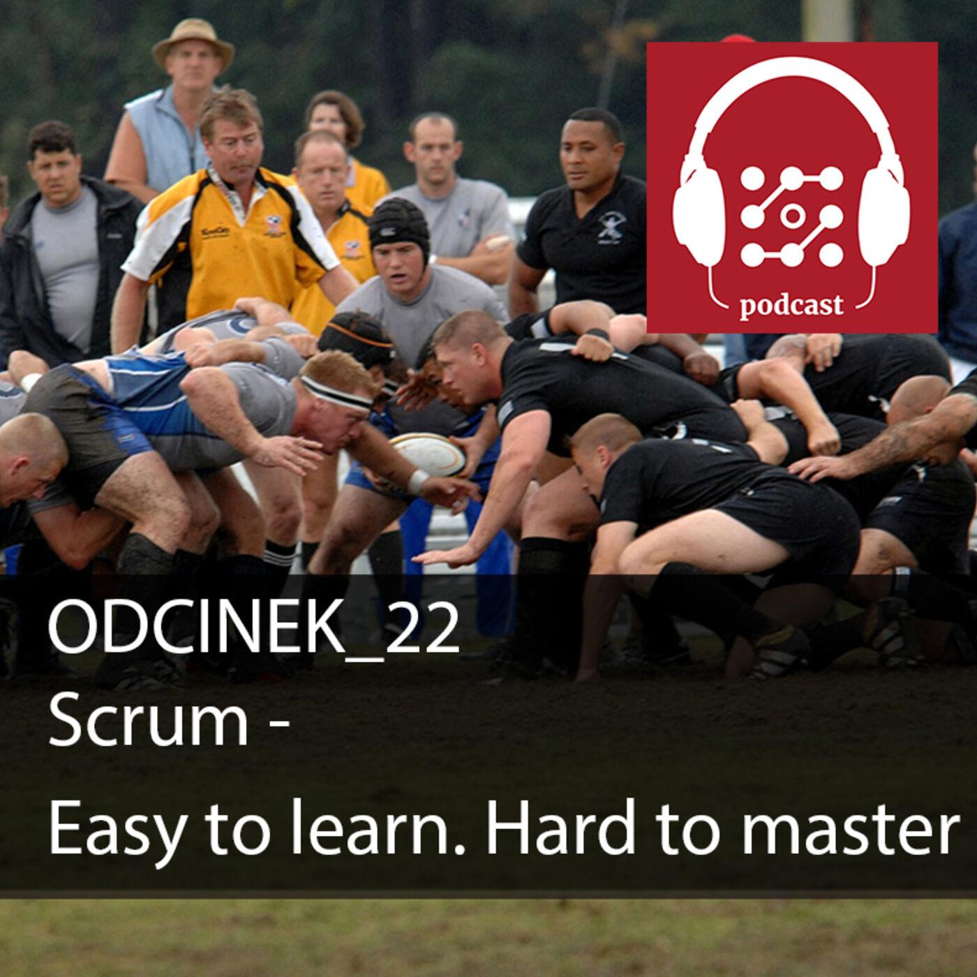 Scrum - Easy to learn, hard to master   Dostarczaj Wartość #22