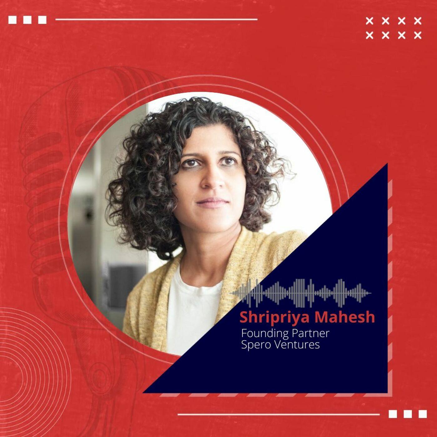 Inside the mind of Shripriya Mahesh, Founding Partner, Spero Ventures