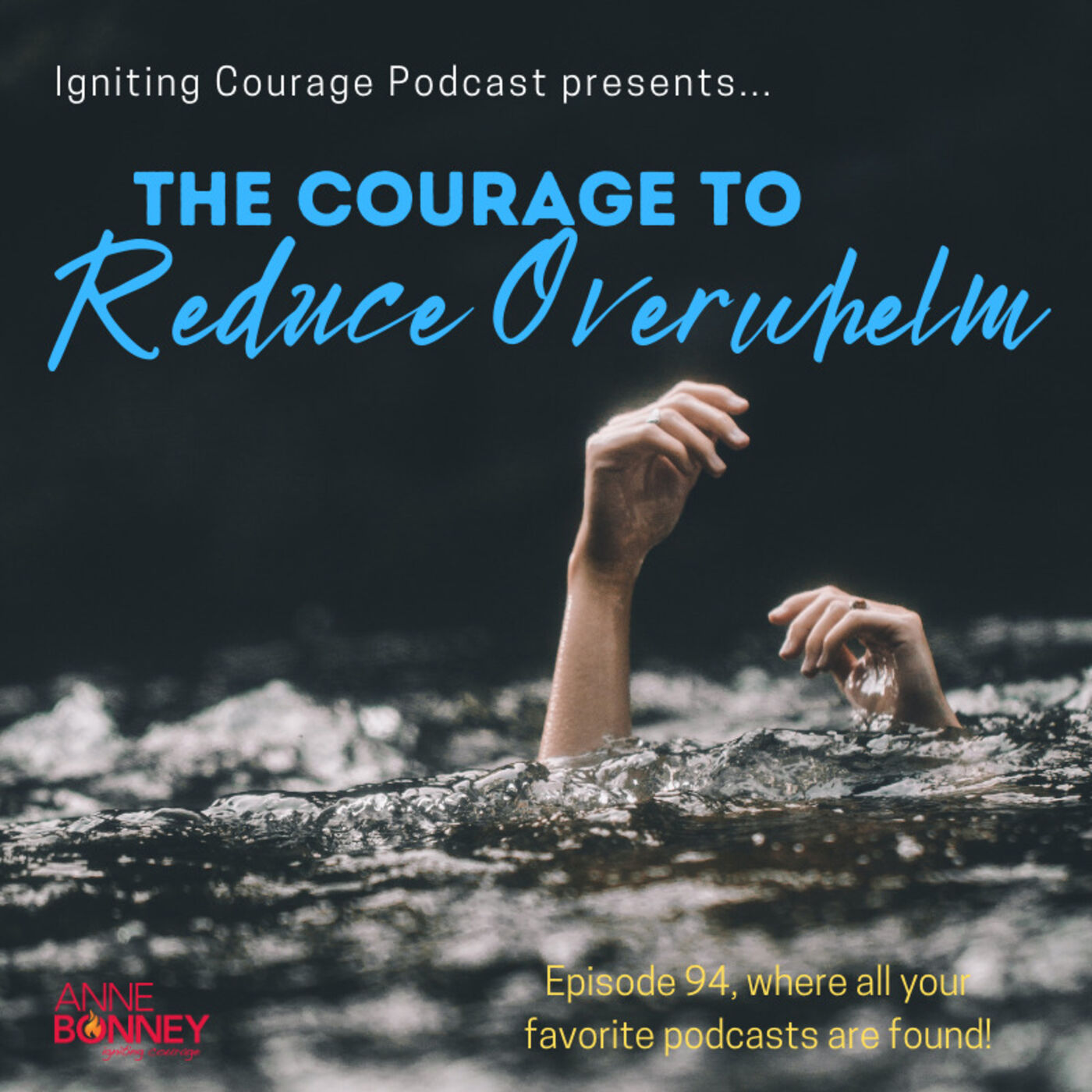 IGNITING COURAGE Podcast Episode 94: The Courage to Reduce Overwhelm