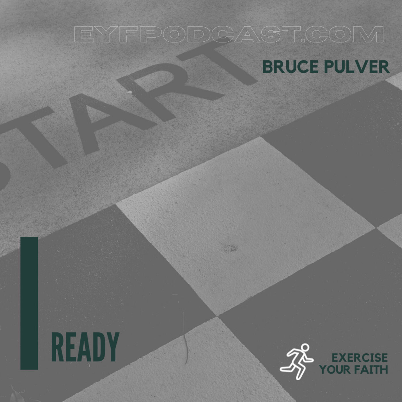 EYFPodcast- Exercise Your Faith by getting READY with Bruce Pulver