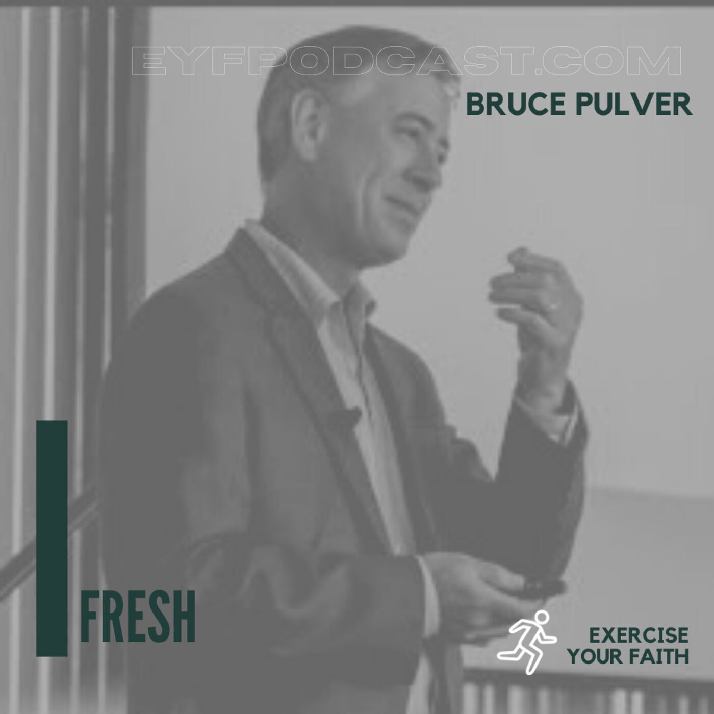 EYFPodcast- Exercise Your Faith today with Bruce Pulver by allowing God to do a FRESH work in you!