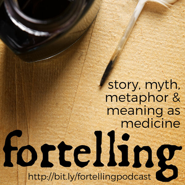 Fortelling: Story, Myth, Metaphor & Meaning as Medicine Podcast Artwork Image