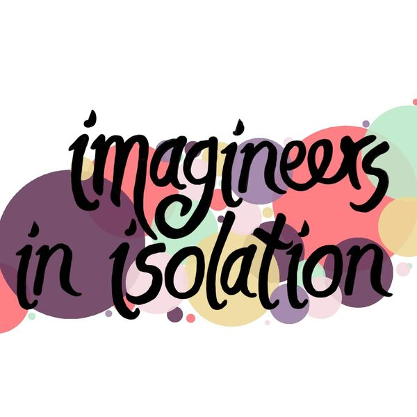 Imagineers in Isolation Podcast Artwork Image